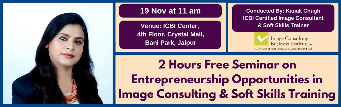 Book Online Tickets for Entrepreneurship Opportunities in Image , Jaipur. A must attend ICBI Seminar for thoseaspiring to be entrepreneurs in Image Consulting & Soft Skills Training. Who should attend?  Women on sabbatical, looking for self-employment opportunities Housewives, looking for self-employment opportun