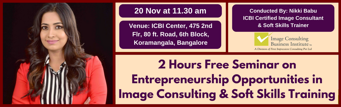 Book Online Tickets for Entrepreneurship Opportunities in Image , Bengaluru. A must attend ICBI Seminar for thoseaspiring to be entrepreneurs in Image Consulting & Soft Skills Training. Who should attend?  Women on sabbatical, looking for self-employment opportunities Housewives, looking for self-employment opportun