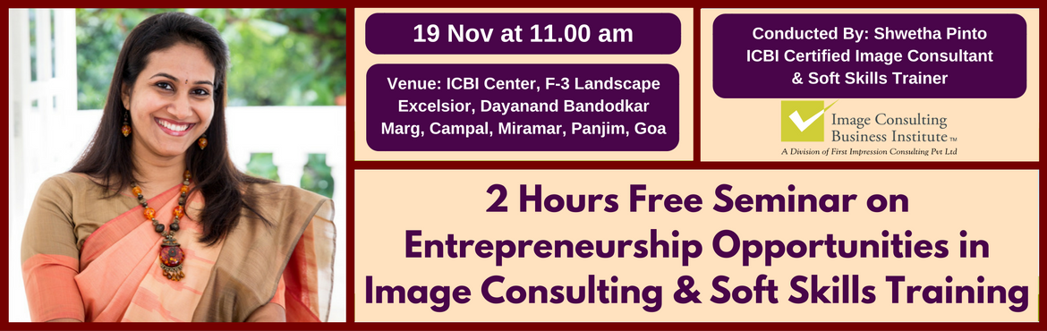 Book Online Tickets for Entrepreneurship Opportunities in Image , Goa. A must attend ICBI Seminar for those aspiring to be entrepreneurs in Image Consulting & Soft Skills Training. Who should attend?  Women on sabbatical, looking for self-employment opportunities Housewives, looking for self-employment opportun