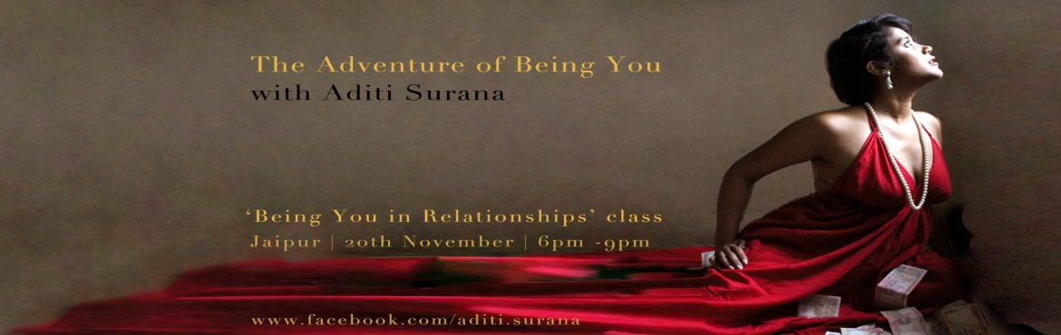 Book Online Tickets for Jaipur - Being You in Relationships with, Jaipur. Being You in RelationshipsRelationship is a special and sacred bond that we share with a significant other. We enter into one hoping to make our life better and more joyous. But how many of us truly make great relationships? A space in which we don&r