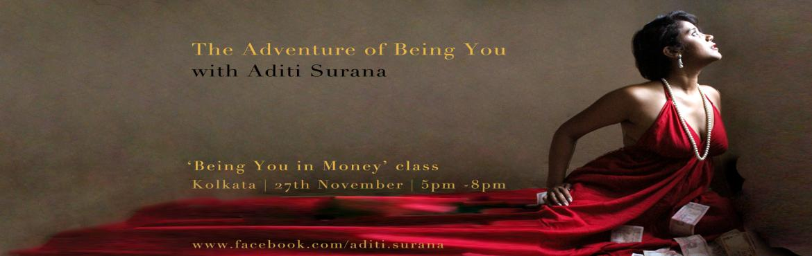 Book Online Tickets for Kolkata - Being You in Money with Aditi , Kolkata. \