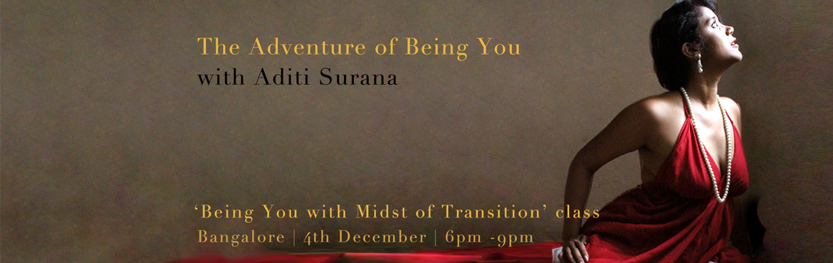 Book Online Tickets for Bangalore - Being You in Midst of Transi, Bengaluru. About Aditi Surana: International facilitator of advanced Access Consciousness® workshops, Aditi has worked with a former President of India, CEOs of the country's largest banks, multi – national Indian organizations & Movie