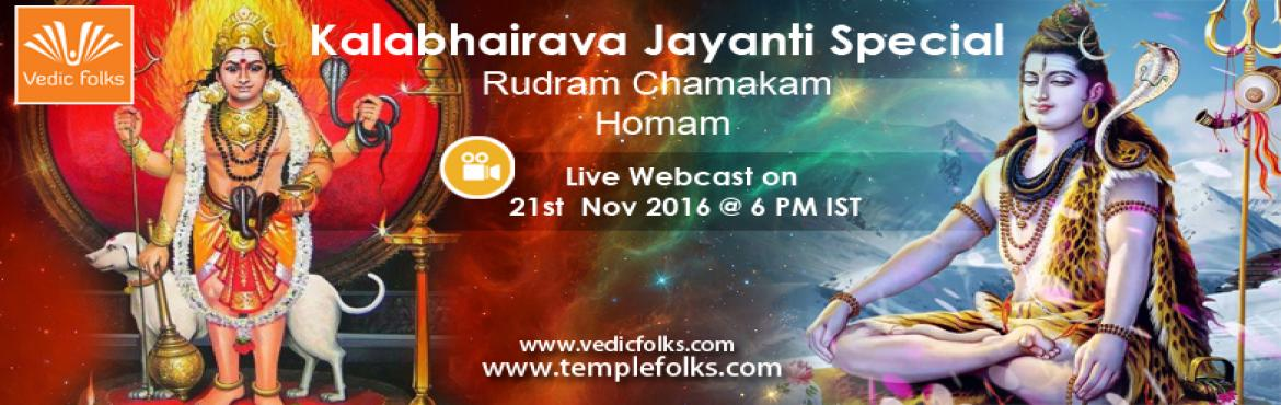 Book Online Tickets for Rudra Chamakkam Homam on Kalabhairava Ja, Chennai. Kala Bhairava AshtamiScheduled On Nov 21 2016 From 6 pm to 9 pm ISTIt's time to conquer time or kaalam.  November 21 is Kalabhairava Ashtami as it is the eighth day of the waning phase of full moon.  It is also known as Kalashtami and