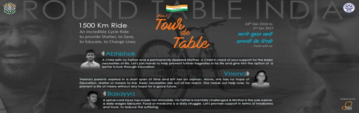 Book Online Tickets for Tour De Table Area X-An incredible ride , Hubballi. An Incredible Cycle Ride of 1500 Km to rise awareness and seek support, to provide better education, health care and a brighter future to underprivileged children. Help! A ray of hope for these kids in Dire need of your support. Life has dealt a hars