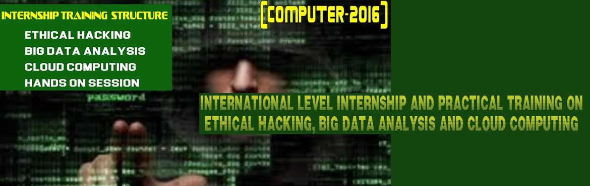 INTERNATIONAL LEVEL INTERNSHIP AND PRACTICAL TRAINING ON  ETHICAL HACKING, BIG DATA ANALYSIS AND CLOUD COMPUTING  (COMPUTER-2016)