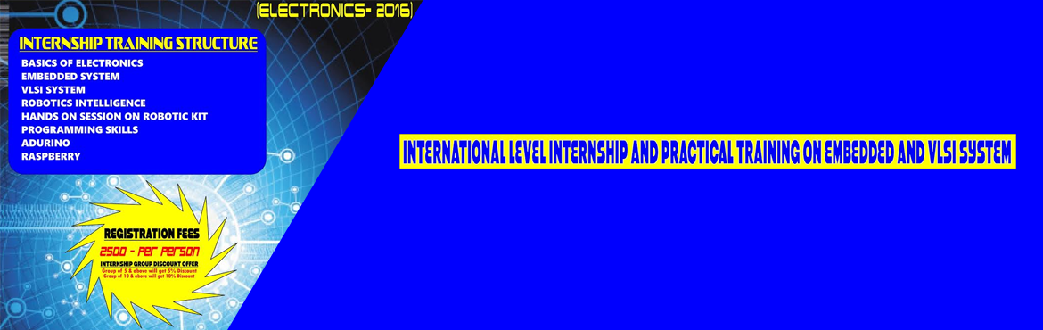 INTERNATIONAL LEVEL INTERNSHIP AND PRACTICAL TRAINING ON  EMBEDDED AND VLSI SYSTEM (ELECTRONICS- 2016)