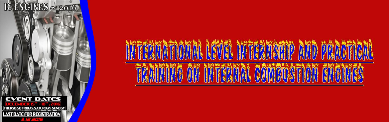 INTERNATIONAL LEVEL INTERNSHIP AND PRACTICAL  TRAINING ON INTERNAL COMBUSTION ENGINES (IC  ENGINES - 2016)