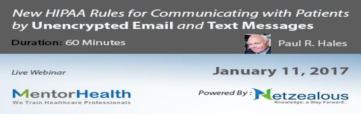 Book Online Tickets for New HIPAA Rules for Communicating with P, Fremont. Overview: This webinar focuses on HIPAA Rules for transmitting informational email and text messages to patients over an electronic communications network. You will learn: The information that makes a message subject to HIPAA The \