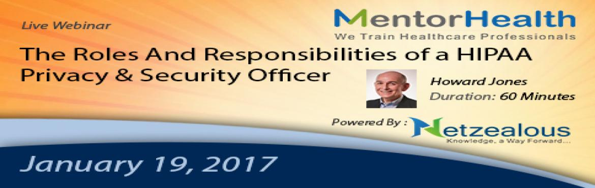 The Roles And Responsibilities of a HIPAA Privacy and Security Officer 2017