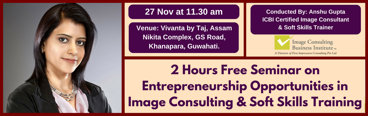 Entrepreneurship Opportunities in Image Consulting and Soft Skills Training (27 Nov, Guwahati)