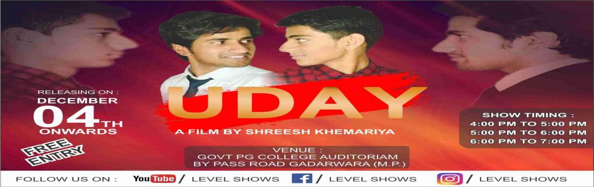 Book Online Tickets for UDAY FILM SCREENING (FREE), Gadarwara.       Details My dear friends Our level shows short film prod. House is going to launch its very first short film \