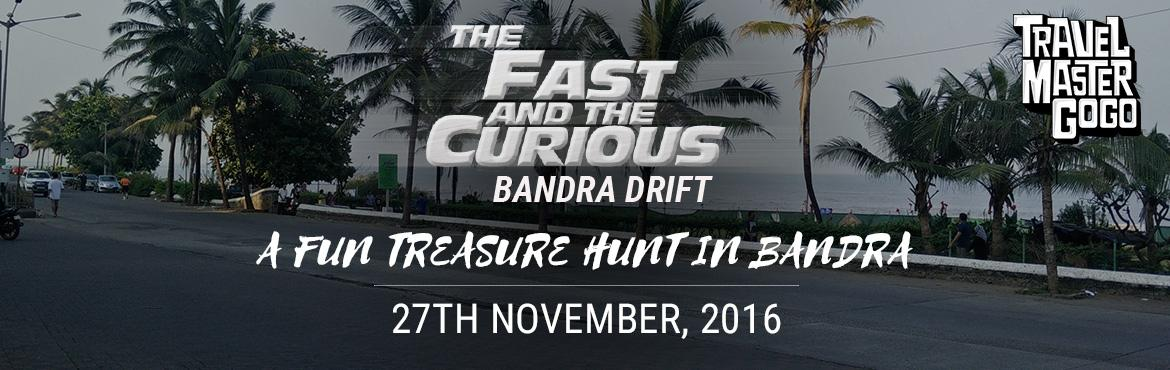 Book Online Tickets for The Fast and the Curious - Bandra Drift , Mumbai. You asked. This is us answering! Thanks to your overwhelming response, we're conducting a second edition of the Fast and the Curious – Bandra Drift! We're bringing you a fun treasure/scavenger/knowledge hunt, around the quaint and n