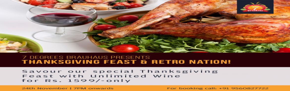 Book Online Tickets for Thanksgiving Feast and Retro Nation, Gurugram. Thanksgiving Day is a beautiful notion worthy of celebration with a food-filled party. 7 Degrees Brauhaus would love to invite every one of you to join us for a scrumptious Thanksgiving Feast on 24th November, 7PM onwards. Brace yourselves for a