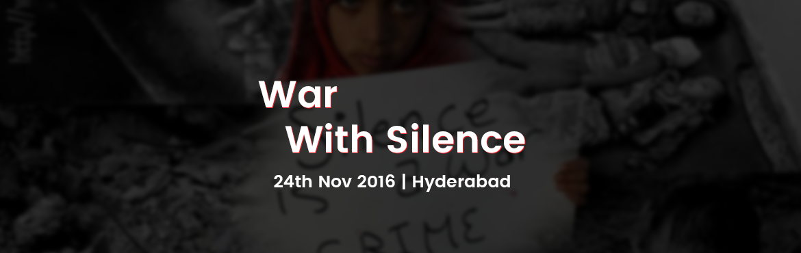 Book Online Tickets for War With Silence, Hyderabad. A War with the dumped mouths in the screams of the unfortunate people.lets break the silence!