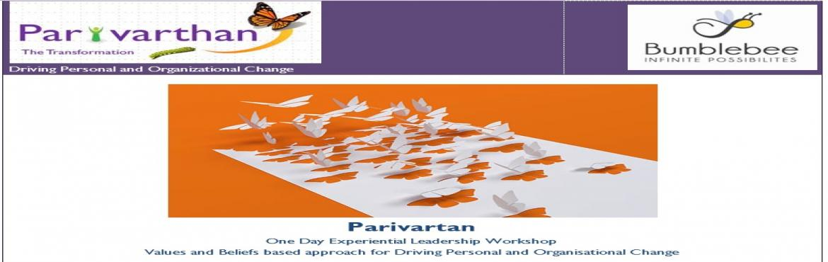"Book Online Tickets for Parivarthan - The Transformation - Drivi, Bengaluru. Parivarthan One Day Experiential Leadership Workshop Values and Beliefs based approach for Driving Personal and Organisational Change ~~~ ""… it is not the Most Intelligent of the Species that survives; it is not the Strongest that S"
