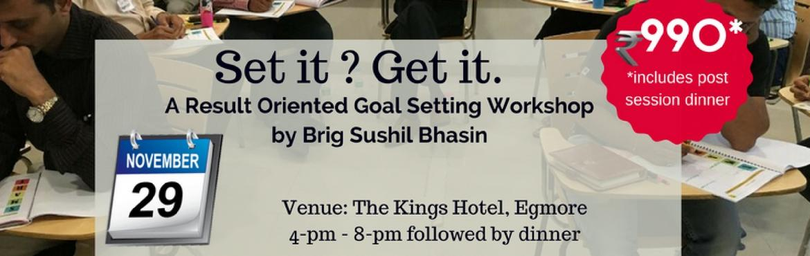 Book Online Tickets for Set it ? Get it. Goal Setting workshop b, Chennai. Set it ? Get it.A result oriented Goal Setting Workshop by Brig Sushil Bhasin with focus on Achieving stretched goals. Date: 29th Nov. \'16Venue: The Kings Hotel, Egmore, ChennaiParticipation Fees: Rs.990/-