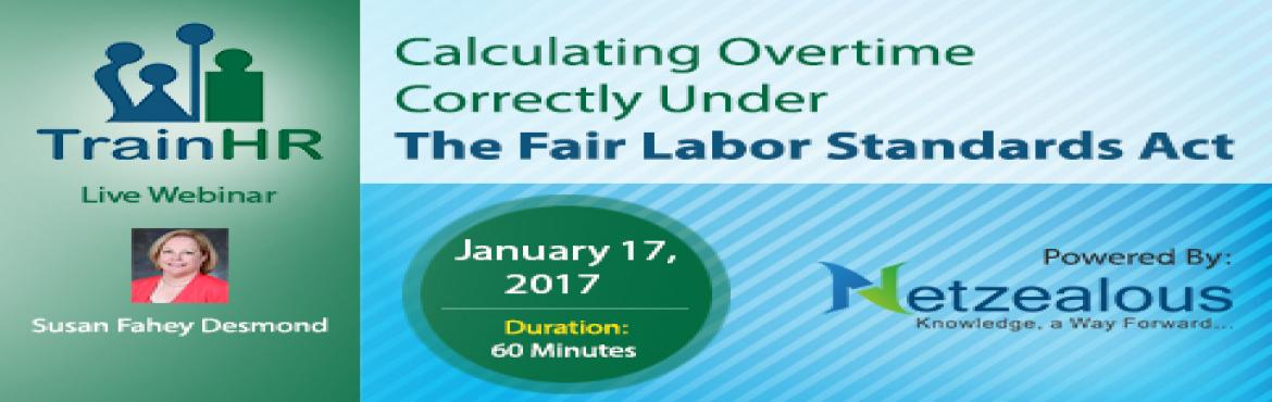 Webinar on Calculating Overtime Correctly Under The Fair Labor Standards Act