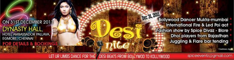 Book Online Tickets for DESI NITE on Dec 31st 2011 @ Chennai, Chennai. Let Ur Limbs Dance for the DESI BEATS from Bollywood to Kollywood with Hot & Sizziling Bollywood Dancer--Muktha & Crew