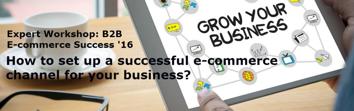 Book Online Tickets for E commerce Success 2016 - B2B Edition, Mumbai. Expert Workshop: How To Set Up A Successful Ecommerce Channel For Your Business? Ecommerce success essentials for CEOs and Top Management. Based on the strategies of the most successful ecommerce companies in the world! Spend a day for the future of