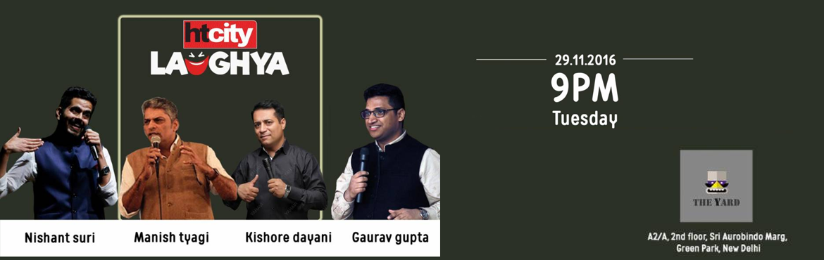 Book Online Tickets for HT City Laughya at The Yard, Green Park, NewDelhi. If you need a good laugh on Tuesday night in the vicinity of Green Park, you should look no further than \'The Yard\'. Bringing the best of comedians up on the platter for you to enjoy it. Line up: 1. Manish K Tyagi2. Nishant Suri3. Kishore Dayani4.
