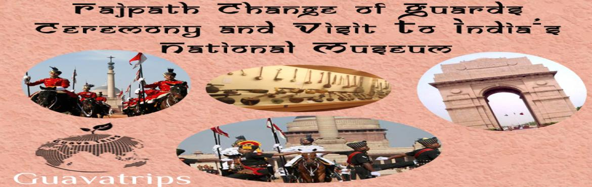 Rajpath Change of Guards Ceremony and Visit to National Museum of India