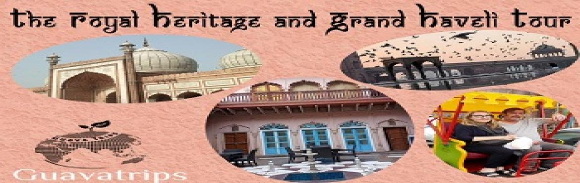 The Royal Heritage and Grand Haveli Tour