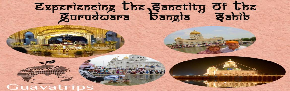 Experiencing the sanctity of the Gurudwara Bangla Sahib