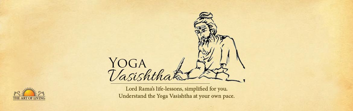 Book Online Tickets for Understanding Yoga Vasishtha, Bengaluru. The Art of Living brings to you spiritual nuggets from the Yoga Vashishta – a collection of dialogues between the great sage Vashishta and Lord Rama.  Though centuries old, these pearls of wisdom are relevant even today. They will change y