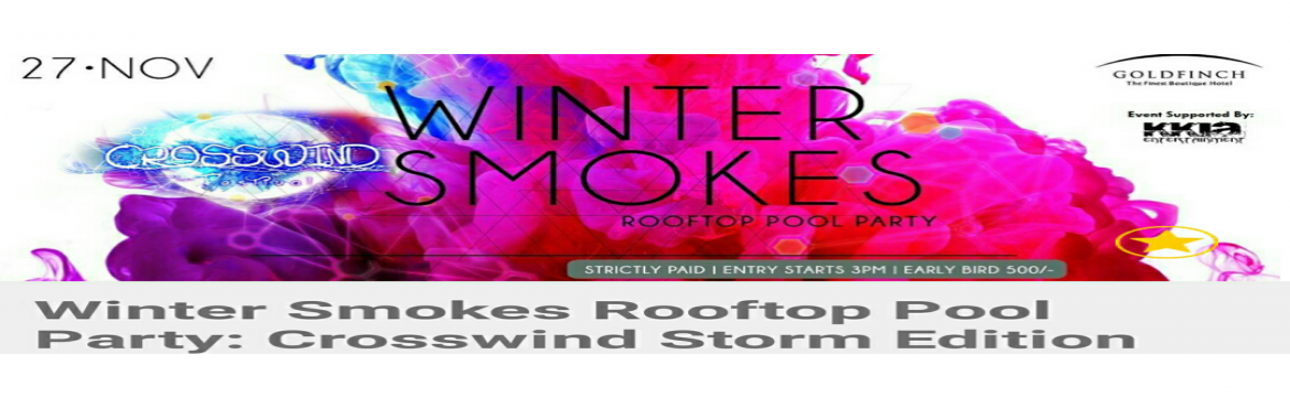 Book Online Tickets for Winter Smokes Rooftop Pool Party : Storm, Mumbai. Winter Smokes Rooftop Pool Party : Storm Edition    500 | 1000 Notes accepted at Entry & Bar    CROSSWIND Festival is Back once again with a New Edition!  Make your Nov-ender Sunday much more colorful wit