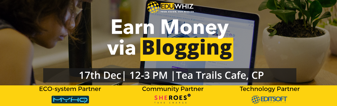 Book Online Tickets for Earn Money via Blogging, NewDelhi. Have a passion for blogging? But don\'t know what it takes to be a blogger? Well you are in the right place. Eduwhiz brings to you the complete guide-Learn.Manage.Earn.Register now at https://goo.gl/5z6dMzWhat all will be covered?How to start my