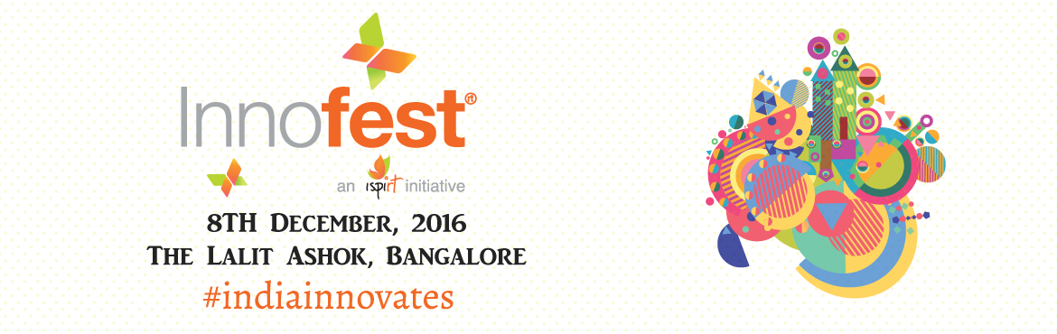 Book Online Tickets for Innofest 2016, Bengaluru. Join them as they head to @Inno_fest 2016 in Bangalore on 8th December. #IndiaInnovates India truly innovates for the next #6Billion. Innofest is a platform where grassroots innovators can connect with enablers, experts, mentors and peers to tak