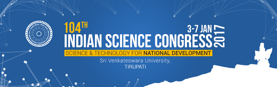 Book Online Tickets for 104th Indian Science Congress, Tirupati. Participate in the 104th Indian Science Congress which is scheduled for 3-7th Jan 2017 in Sri Venkateswara University, Tirupati. This is a prestigious event for those pursuing a career (Masters, PHD, and Doctorate) in Science and Technology, and