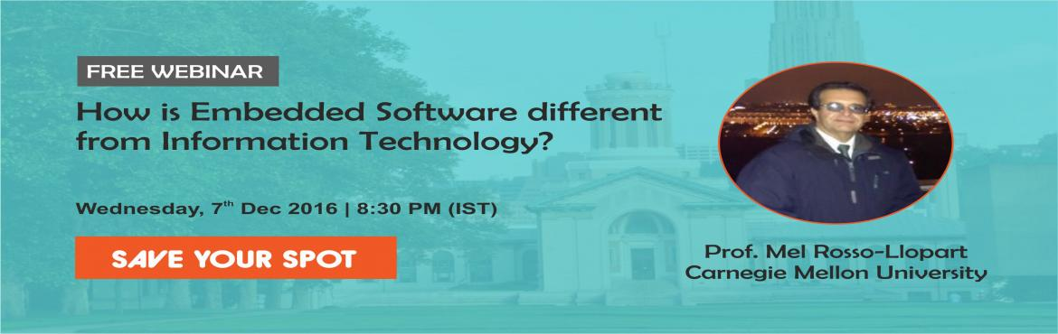 Book Online Tickets for Free Webinar - How is Embedded Software , Chennai. Date: 7th Dec 2016Time: 8:30 PM (IST) Click here to Register  Helpline: +91 75500 22422 Benefits of attending this webinar:  Get to know about key differences in the embedded software engineering domains verses software engineering in the IT, in