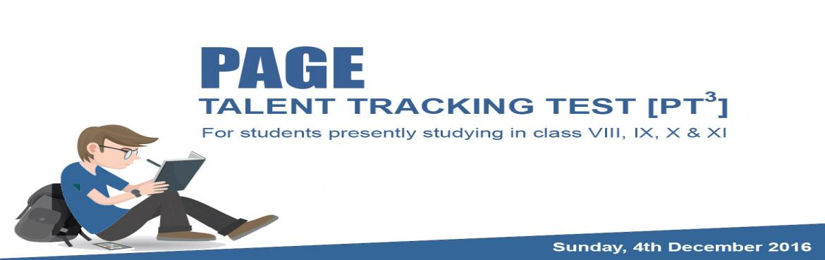 Book Online Tickets for PAGE Talent Tracking Test, Hyderabad. PAGE Talent Tracking Test is an aptitude test which basically seeks to measure the academic strengths and areas of development of a student. It is meant for students from Classes 8 – 11. That way, at an early age we can identify the students&rs