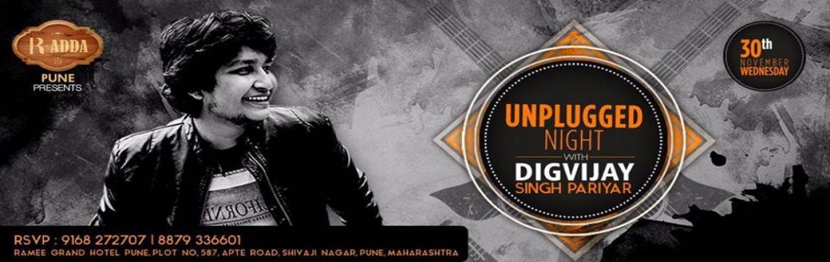 Book Online Tickets for Unplugged Wednesday, Pune. R-Adda\'s signature Unplugged Wednesday night makes its debut in Pune with Digvijay Singh Pariyar. Take yourselves away from the daily stress, and witness the soulful singer going unplugged   Date: Wednesday, 30th November 20