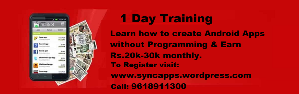 Book Online Tickets for How To Earn Money With Android Apps, 20k, Hyderabad. Attend One day Training on how to create Android apps without Programming knowledge and earn 20k-30k in a month in your free time. Training date: 3rd December 2016 For details visit our website: www.sycnapps.wordpress.comPre-register on or