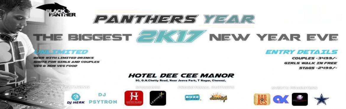 Book Online Tickets for PANTHERS YEAR 2K17 (THE BIGGEST NEW YEAR, Chennai. PANTHERS YEAR 2K17 (THE BIGGEST NEW YEAR EVE )Venue: Hotel Dee Cee Manor
