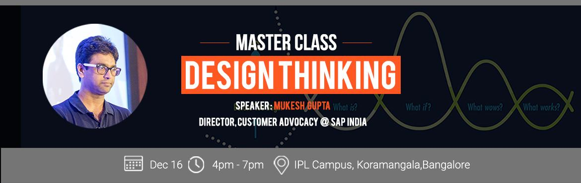 Book Online Tickets for Master Class: Design Thinking, Bengaluru. Design thinking is not only about process and tools. It is about people as well - about you as a design thinker and about the customers you want to create value for and with. In this master class we study these techniques and design low-cost experime