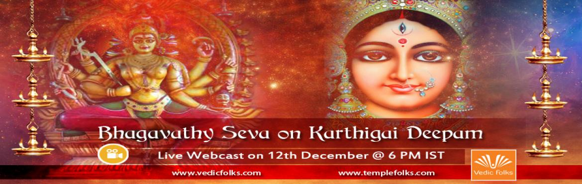 Book Online Tickets for Bhagavathy Seva Puja on Karthigai Deepam, Chennai. Bhagavathy Seva   Bring peace within   Scheduled on December 12th 2016 @ 6PM onwards   Significance of Bhagavathy Seva   In the state of Kerala, the performance of this puja once a month is considered very auspicious as it is equa