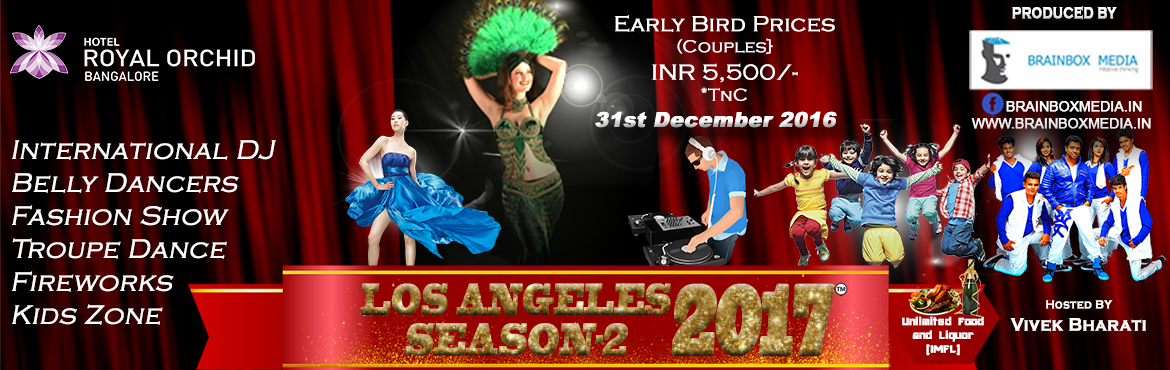 Book Online Tickets for Los Angeles Season-2 2017 New Year Event, Bengaluru. New year's eve at an elegant 5 star venue Royal O­rchid hotel. Offering unlimited food and beverages (IMFL) Entertainment Line-up  International DJ Belly Dancer Fashion show Dance performances Kids Zone