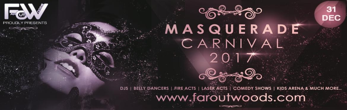 Book Online Tickets for MASQUERADE CARNIVAL 2017 New Year Event, Bengaluru. On Saturday, December 31ST 2016, Far Out Woods invites Bengaluru to experience a one-of-a-kind NEW YEAR\'S EVE PARTY that will enhance you with luxury, equip you with style and provide you the perfect blend of class to usher in the New Year!::FA