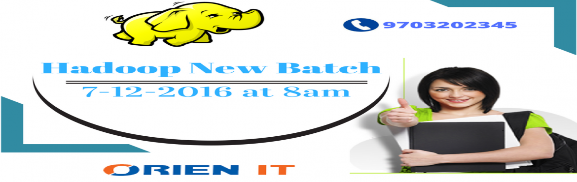 Book Online Tickets for Hadoop New Batch on 07-Dec-2016 Wed at 0, Hyderabad. COURSE DEION Our Hadoop training helps the students to get placed immediately after the completion of Hadoop Training. Our practical, real time Hadoop project scenarios and Hadoop training help the candidate to work on Hadoop real time