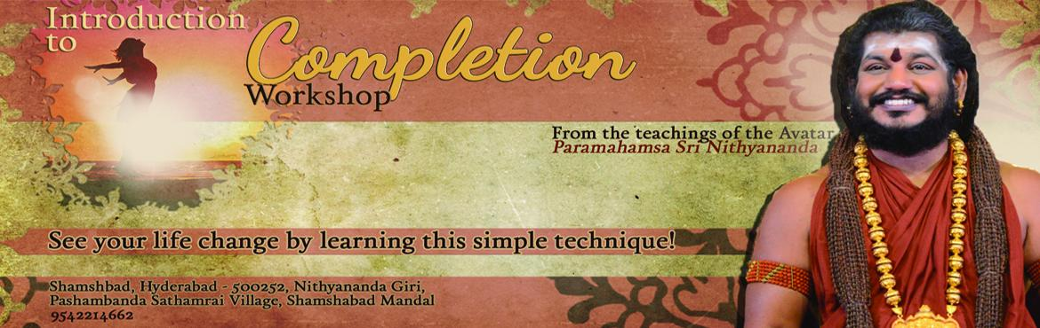 "Book Online Tickets for Introduction into the completion process, Hyderabad.     ""If you carry the space of Completion, it is actually exponentially appreciating asset. You will be the source of Completion for thousands of people. You will just be enchanting."" - Paramahamsa NithyanandaThe course will be held in Ni"