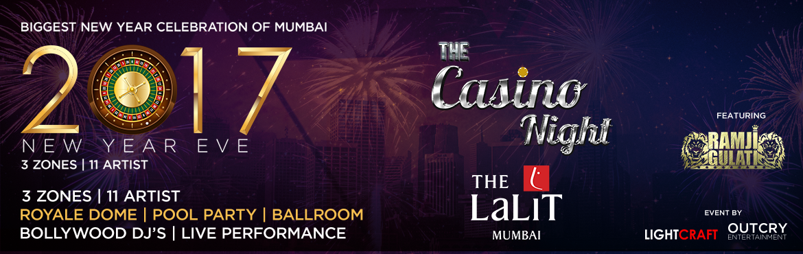Book Online Tickets for New Year Eve The Casino Night @The Lalit, Mumbai. The Eleventh Hour: Biggest New Year Event of Mumbai is back at The Lalit Mumbai.  We are turning The Lalit Mumbai into a Grand Casino with 3 huge zones having 3 grand stages and state of art visuals.   The Royale Dome (Fully air condition