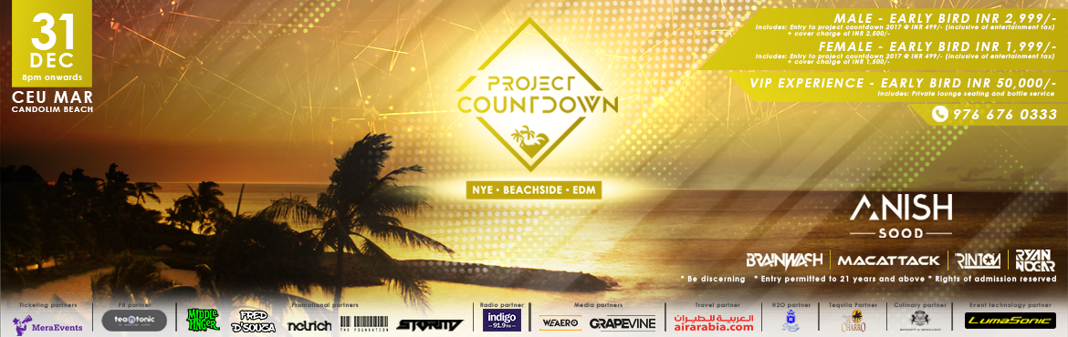 Book Online Tickets for Project Countdown 2017 - NYE  Beach  Goa, Candolim. In any field, there sometimes comes a point where providers in the industry lose focus of what is trully important. Being part of the nightlife and event management industry in Goa we sincerely feel that the options of activities available on New Yea