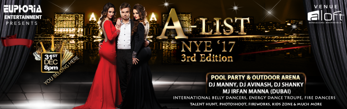 Book Online Tickets for A-List NYE 2017, Bengaluru. A-List NYE 2017 3rd Edition at Aloft, Bengaluru, Whitefield!   The A-List NYE began in 2014 with a vision to give the audience a spectacular night with breathtaking performances. With consequent success over the last 2 years, the 3rd edition of