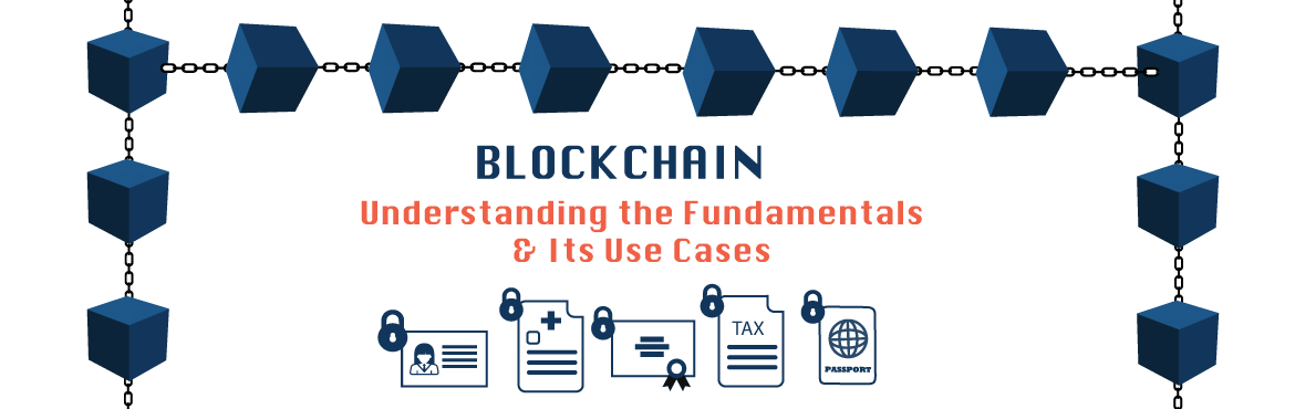 Blockchain - Understanding the Fundamentals and Real Life Use Cases In Noida