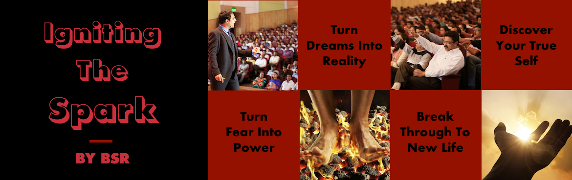 Book Online Tickets for Igniting The Spark By BSR, Pune. Igniting The Spark is a trademarked program of BSR. The Program is extremely powerful and gives the participants a chance to conquer all of their fears and come out of their restricted bounds in flying colors. The program fosters a new zeal in the at