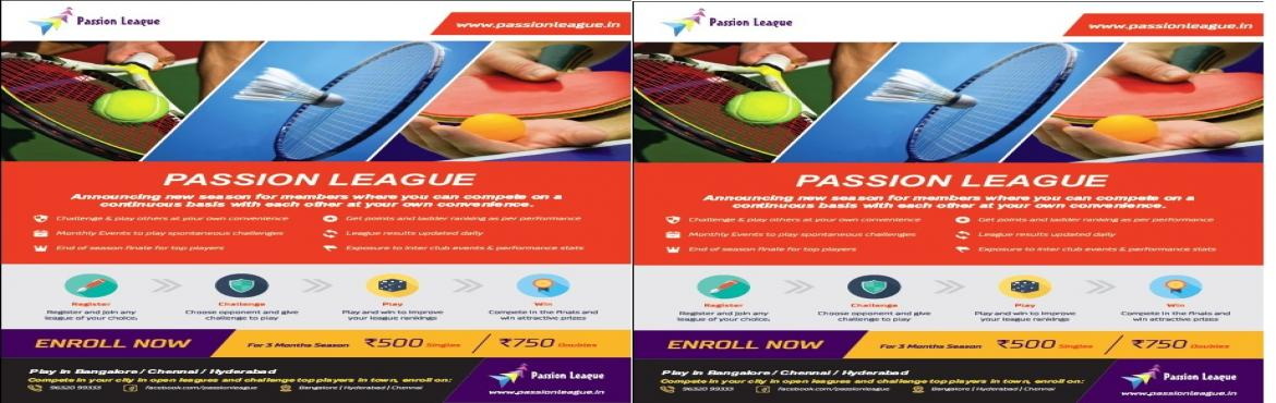Book Online Tickets for Passion League Bangalore - Badminton, Te, Bengaluru. Passion League is for amateur Badminton,  Table Tennis and Tennis enthusiasts, who play for fun. Passion League provides a league of your own where you can compete and belong to on a continuous basis. The players play le