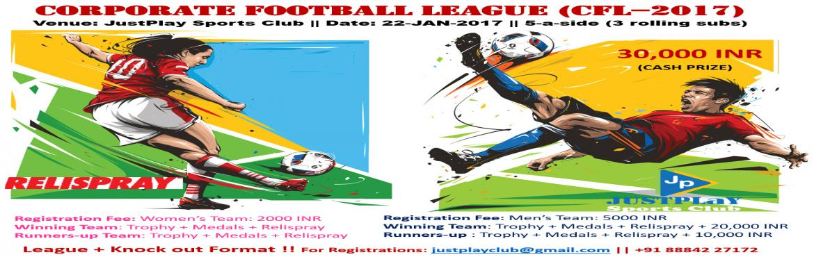 Book Online Tickets for CFL (Corporate Football League) - Season, Bengaluru. Lets start the new year with a BANG !! 30,000 INR CASH PRIZE !! We are delighted to launch the ALL NEW CFL (Corporate Football League) - Season 1 !! Inviting all the Corporates from ALL-OVER-INDIA to participate in the tournament in both Men\'s and W
